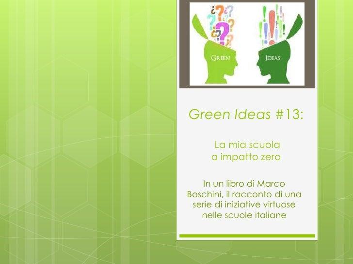 Green Ideas #13:      La mia scuola      a impatto zero    In un libro di MarcoBoschini, il racconto di una serie di inizi...