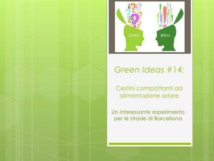 Green Ideas #14: Cestini compattanti ad  alimentazione solareUn interessante esperimento per le strade di Barcellona