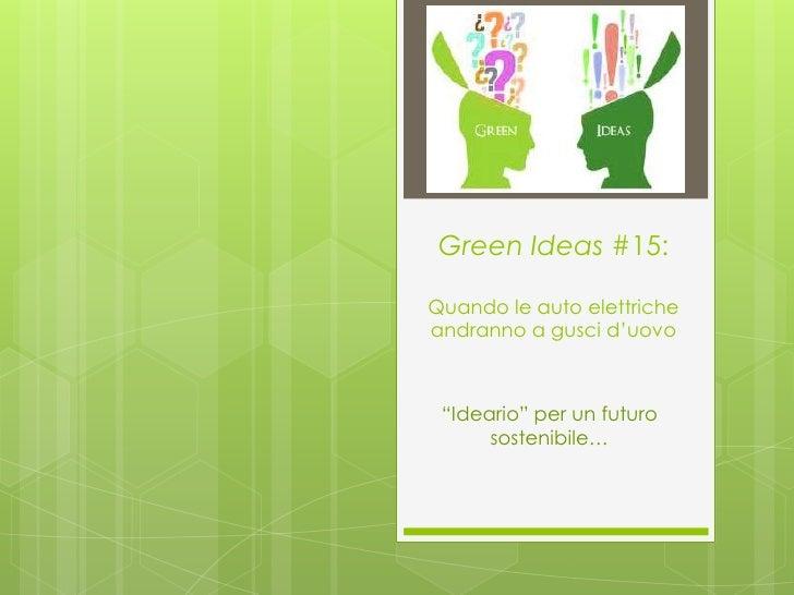 """Green Ideas #15:Quando le auto elettricheandranno a gusci d'uovo """"Ideario"""" per un futuro      sostenibile…"""