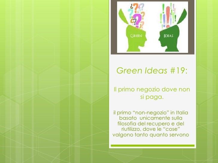"""Green Ideas #19:Il primo negozio dove non          si paga.il primo """"non-negozio"""" in Italia    basato unicamente sulla   f..."""