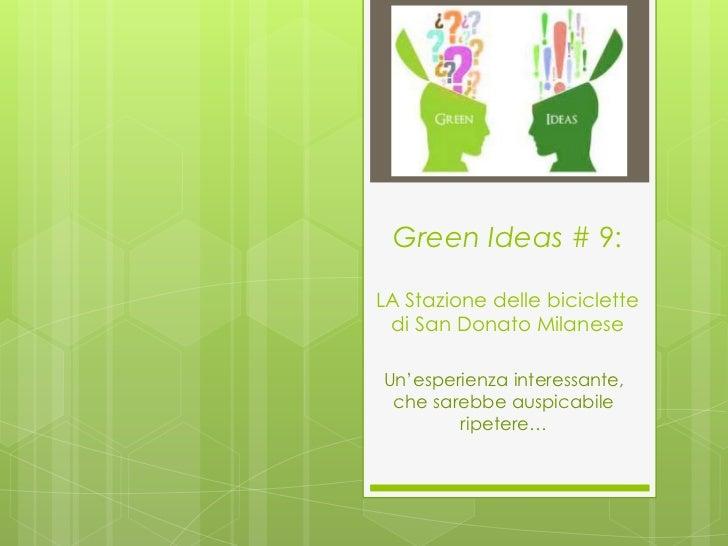 Green Ideas # 9:LA Stazione delle biciclette di San Donato MilaneseUn'esperienza interessante, che sarebbe auspicabile    ...