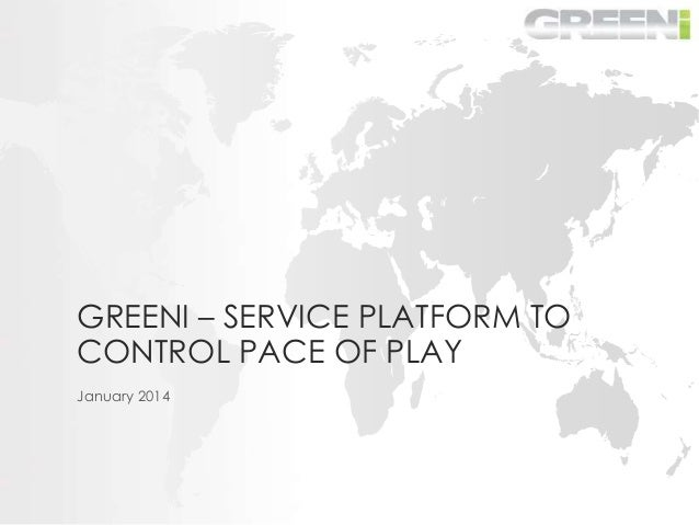 GREENI – SERVICE PLATFORM TO CONTROL PACE OF PLAY January 2014