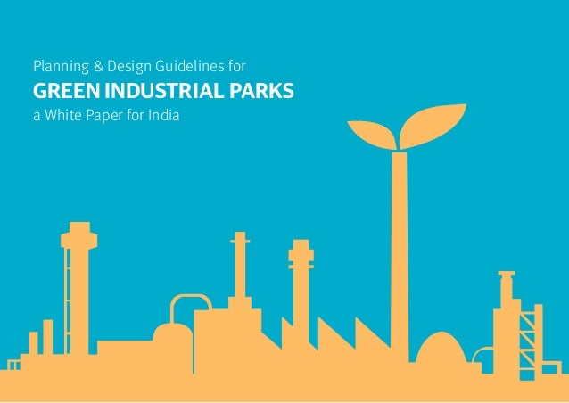 Planning & Design Guidelines for GREEN INDUSTRIAL PARKS a White Paper for India