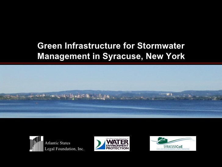 Green Infrastructure for StormwaterManagement in Syracuse, New York Atlantic States Legal Foundation, Inc.