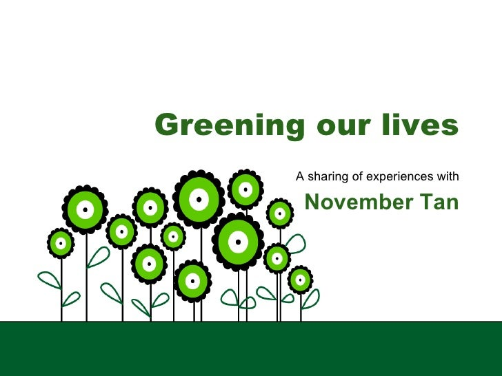Greening our lives A sharing of experiences with November Tan