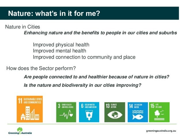 greeningaustralia.org.au Nature: what's in it for me? How does the Sector perform? Are people connected to and healthier b...