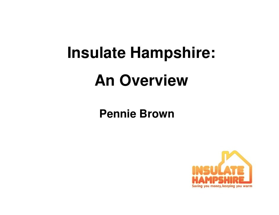 Insulate Hampshire:   An Overview    Pennie Brown