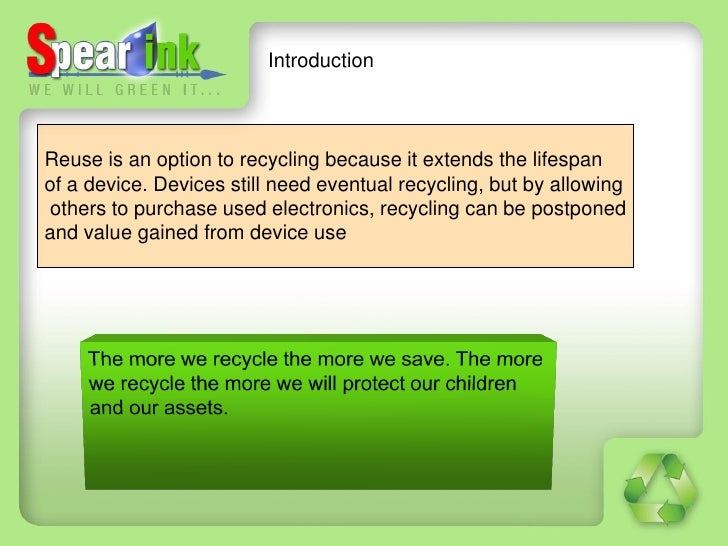 IntroductionReuse is an option to recycling because it extends the lifespanof a device. Devices still need eventual recycl...