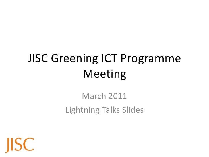 JISC Greening ICT Programme Meeting March 2011 Lightning Talks Slides
