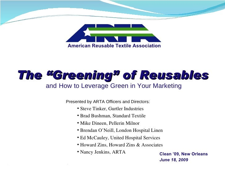 "The ""Greening"" of Reusables   and   How to Leverage Green in Your Marketing American Reusable Textile Association <ul><li>..."