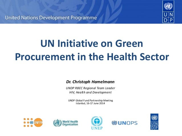 Dr. Christoph Hamelmann UNDP RBEC Regional Team Leader HIV, Health and Development c UN Initiative on Green Procurement in...