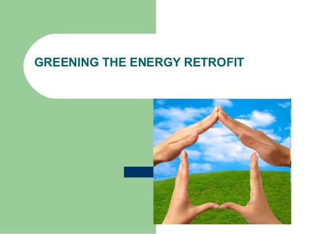 GREENING THE ENERGY RETROFIT