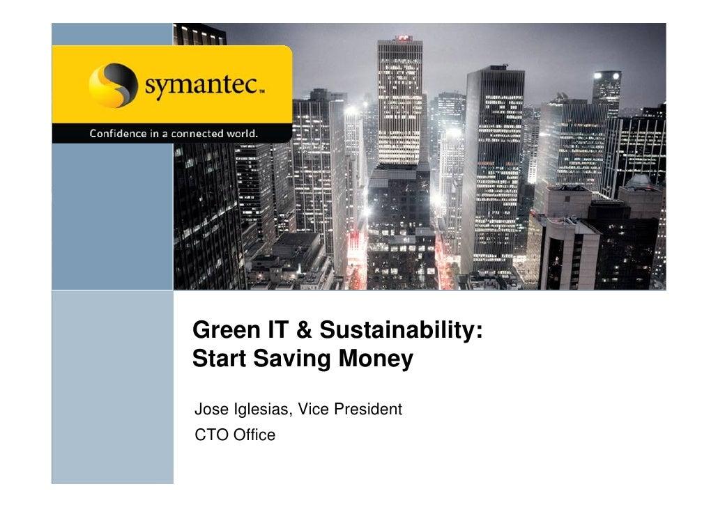 Green IT & Sustainability: Start Saving Money  Jose Iglesias, Vice President CTO Office
