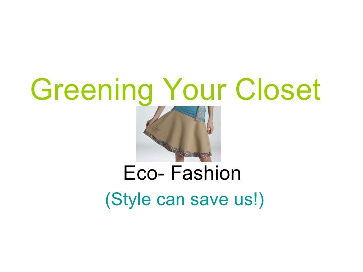 Greening Your Closet   Eco- Fashion   (Style can save us!)