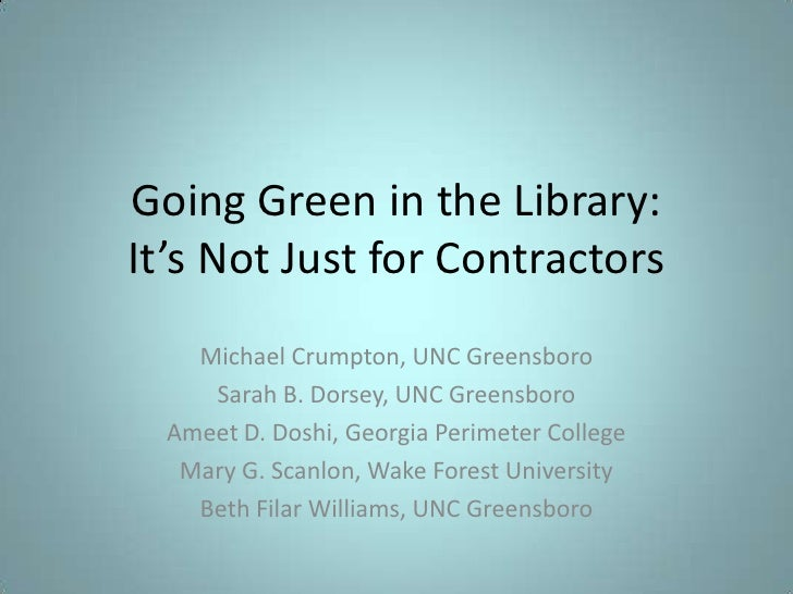 Going Green in the Library: It's Not Just for Contractors     Michael Crumpton, UNC Greensboro      Sarah B. Dorsey, UNC G...
