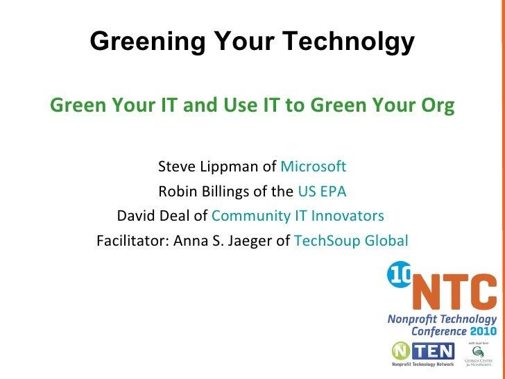 <ul><li>Green Your IT and Use IT to Green Your Org </li></ul><ul><li>Steve Lippman of  Microsoft </li></ul><ul><li>Robin B...
