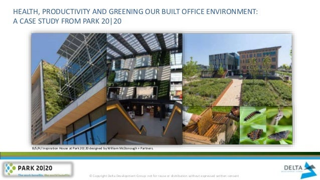 HEALTH, PRODUCTIVITY AND GREENING OUR BUILT OFFICE ENVIRONMENT: A CASE STUDY FROM PARK 20|20 B/S/H/ Inspiration House at P...