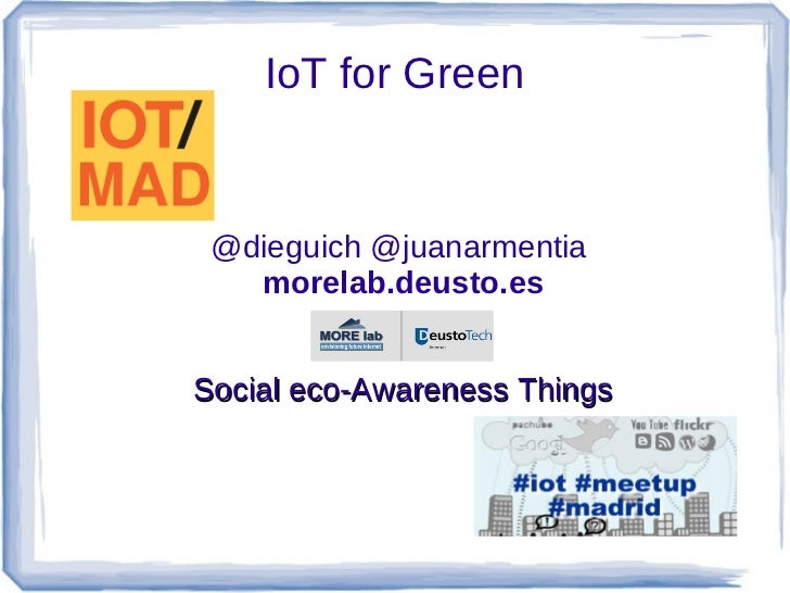IoT for Green @dieguich @juanarmentia   morelab.deusto.esSocial eco-Awareness Things