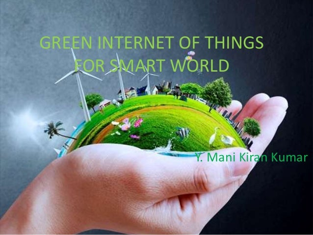 GREEN INTERNET OF THINGS FOR SMART WORLD Y. Mani Kiran Kumar