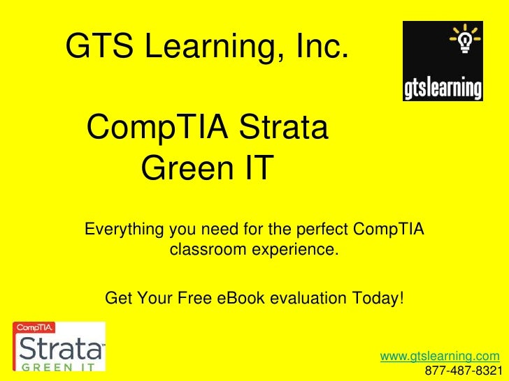 GTS Learning, Inc.CompTIA StrataGreen IT<br />Everything you need for the perfect CompTIA classroom experience.<br />Get Y...