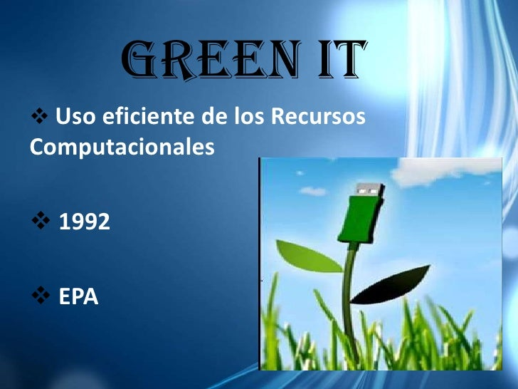 GREEN IT<br /><ul><li>Uso eficiente de los Recursos Computacionales