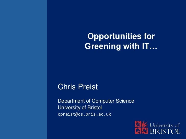 Opportunities for          Greening with IT…Chris PreistDepartment of Computer ScienceUniversity of Bristolcpreist@cs.bris...