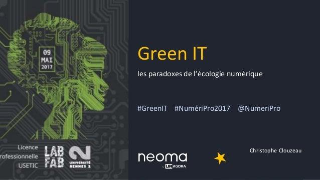les paradoxes de l'écologie numérique #GreenIT #NumériPro2017 @NumeriPro Christophe Clouzeau Green IT