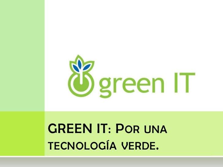 GREEN IT: Por una tecnología verde.<br />