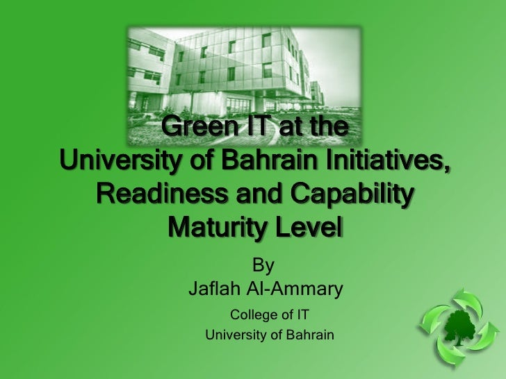 Green IT at theUniversity of Bahrain Initiatives,  Readiness and Capability         Maturity Level                  By    ...