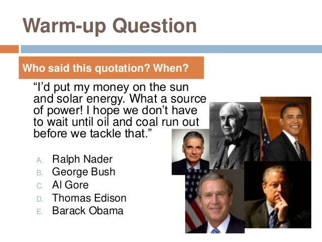 """Warm-up Question """"I'd put my money on the sun and solar energy. What a source of power! I hope we don't have to wait until..."""