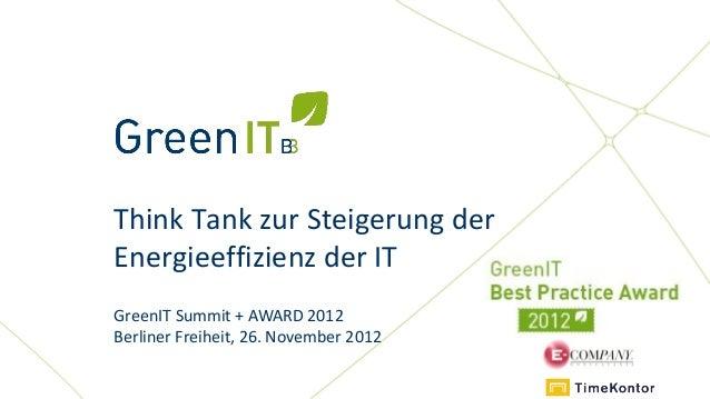Think Tank zur Steigerung derEnergieeffizienz der ITGreenIT Summit + AWARD 2012Berliner Freiheit, 26. November 2012