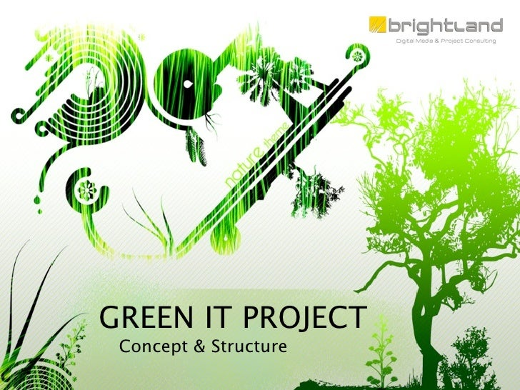 GREEN IT PROJECT  Concept & Structure