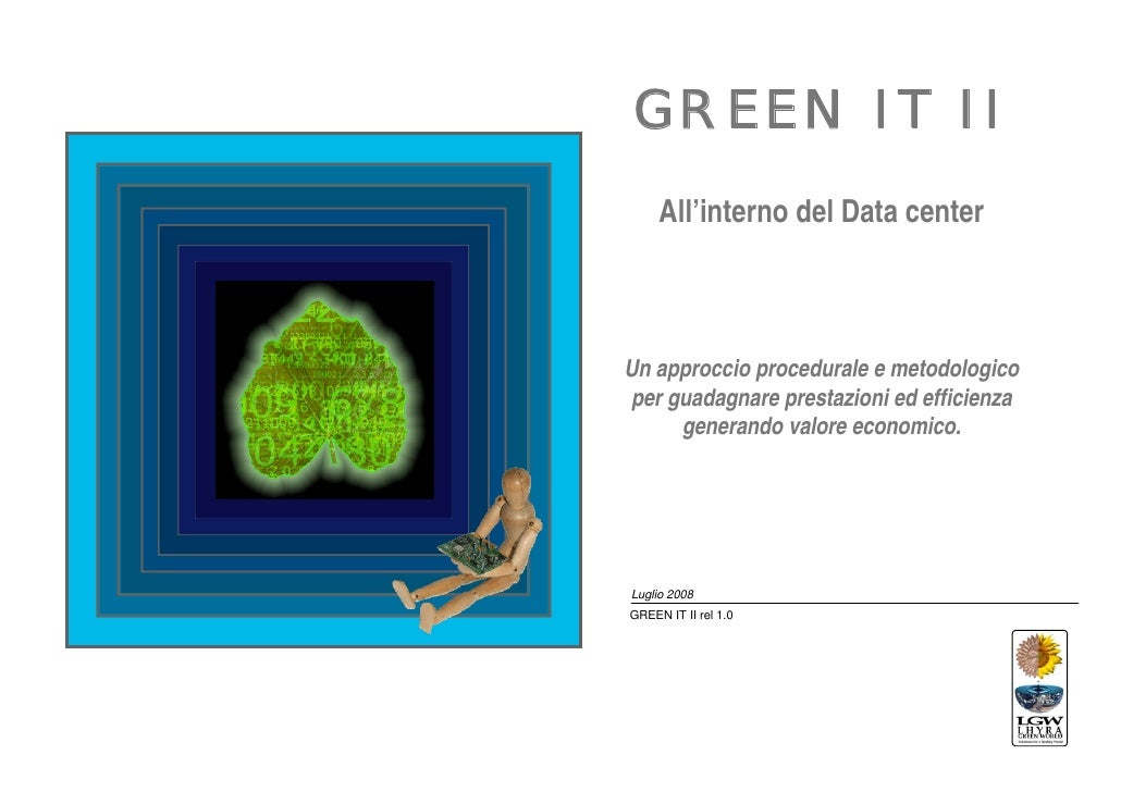 GREEN IT II     All'interno del Data centerUn approccio procedurale e metodologicoper guadagnare prestazioni ed efficienza...