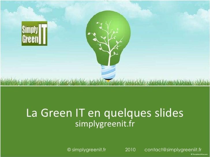 La Green IT en quelques slides<br />simplygreenit.fr<br />© simplygreenit.fr               2010       contact@simplygreeni...