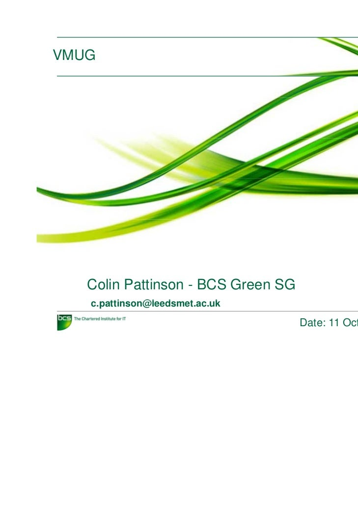VMUG   Colin Pattinson - BCS Green SG   c.pattinson@leedsmet.ac.uk       tti    @l d    t     k                           ...