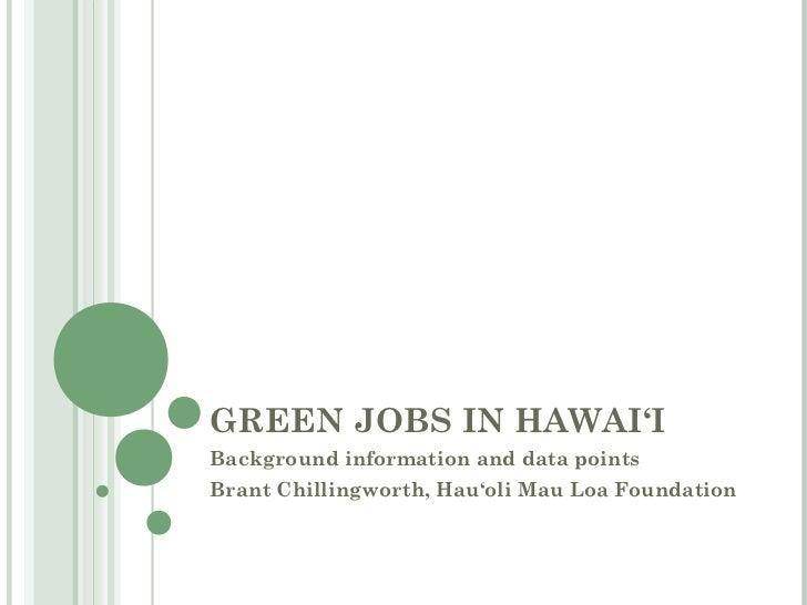 GREEN JOBS IN HAWAI'IBackground information and data pointsBrant Chillingworth, Hau'oli Mau Loa Foundation