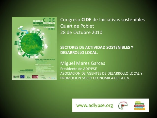 www.adlypse.org Congreso CIDE de Iniciativas sostenibles Quart de Poblet 28 de Octubre 2010 SECTORES DE ACTIVIDAD SOSTENIB...