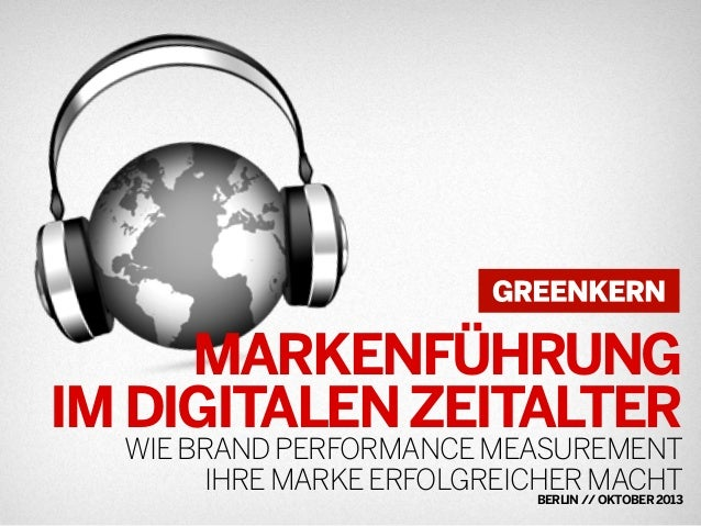 2013 © GREENKERN - keine ungenehmigte Veröffentlichung gestattet - alle Rechte vorbehalten MARKENFÜHRUNG IMDIGITALENZEITAL...