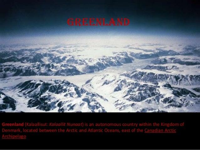 greenlandGreenland (Kalaallisut: Kalaallit Nunaat) is an autonomous country within the Kingdom ofDenmark, located between ...