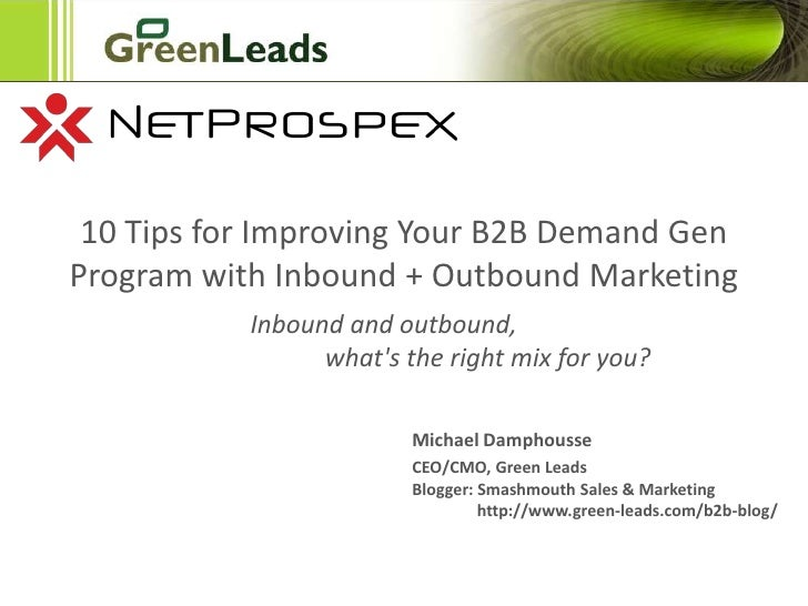 10 Tips for Improving Your B2B Demand Gen Program with Inbound + Outbound Marketing<br />Inbound and outbound,            ...