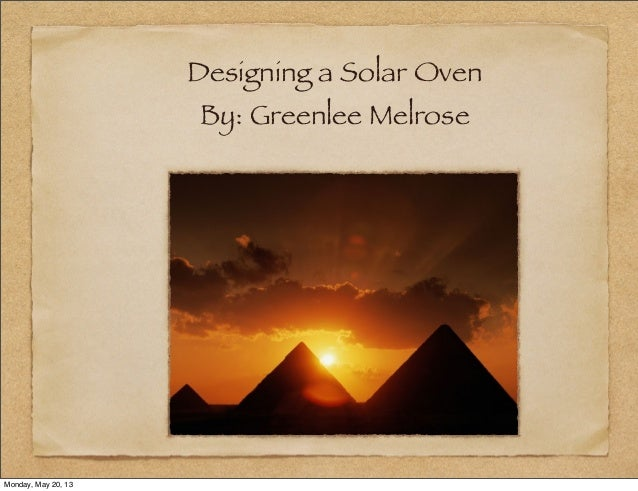 Designing a Solar OvenBy: Greenlee MelroseMonday, May 20, 13