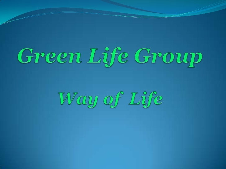 Green Life GroupWay of  Life<br />