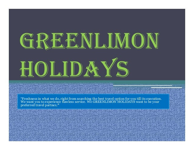 """GREENLIMON HOLIDAYS """"Freshness in what we do, right from searching the best travel option for you till its execution. We w..."""