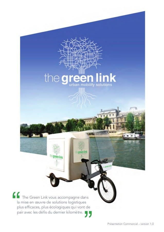 Présentation Commercial – version 1.0 ʻʻThe Green Link vous accompagne dans la mise en œuvre de solutions logistiques plus...