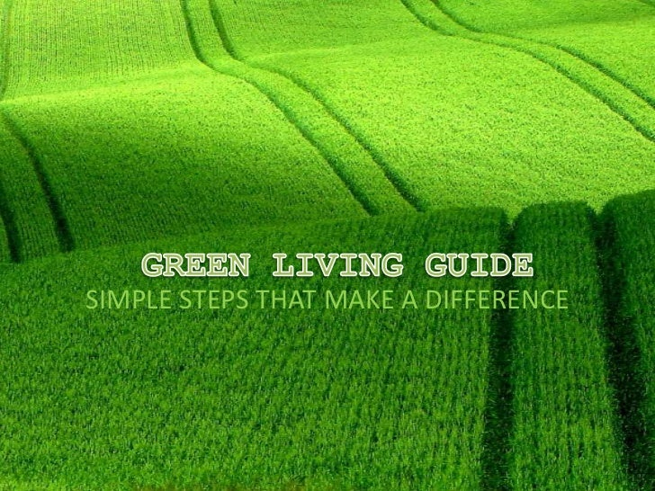 GREEN LIVING GUIDE<br />SIMPLE STEPS THAT MAKE A DIFFERENCE<br />