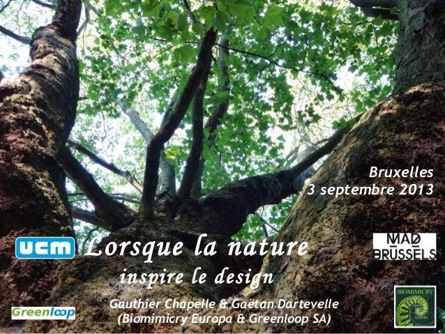 Bruxelles 3 septembre 2013 Lorsque la nature inspire le design Gauthier Chapelle & Gaëtan Dartevelle (Biomimicry Europa & ...