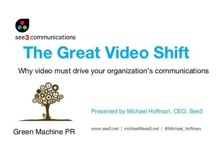 Why video must drive your organization's communications Presented by Michael Hoffman, CEO, See3 The Great Video Shift www....
