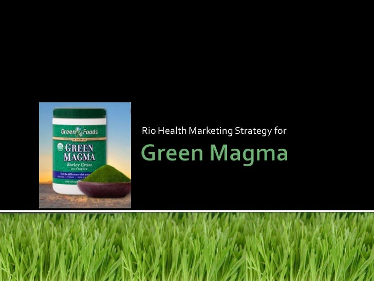 Rio Health Marketing Strategy for<br />Green Magma<br />