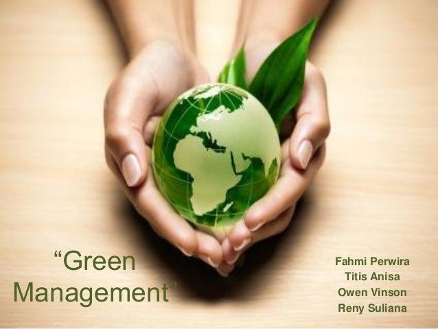 """Green Management"" Fahmi Perwira Titis Anisa Owen Vinson Reny Suliana"