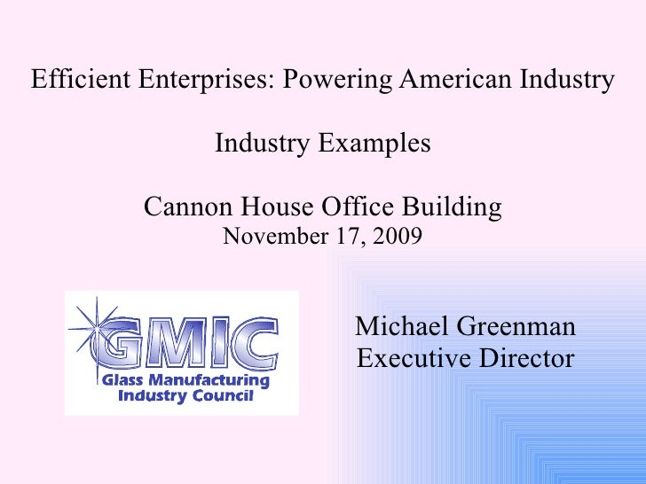 Michael Greenman Executive Director Efficient Enterprises: Powering American Industry Industry Examples Cannon House Offic...